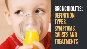 Bronchiolitis: Definition, Types, Symptoms, Causes and Treatments