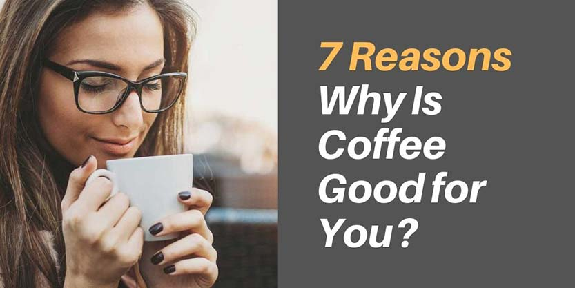 7 Reasons Why Is Coffee Good for You?