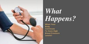 8 Leading Complications When Your Body Continues To Have High Blood Pressure Levels?