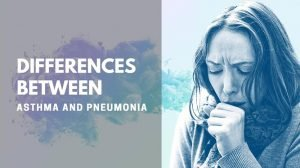 Asthma and Pneumonia: What Are the Differences?