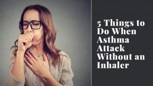 5 Things to Do When Asthma Attack Without an Inhaler