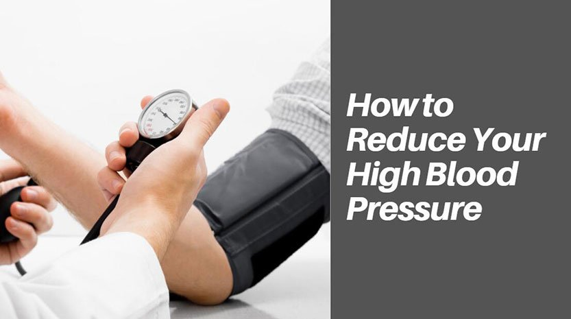 How to Reduce Your High Blood Pressure and Take Down Hypertension